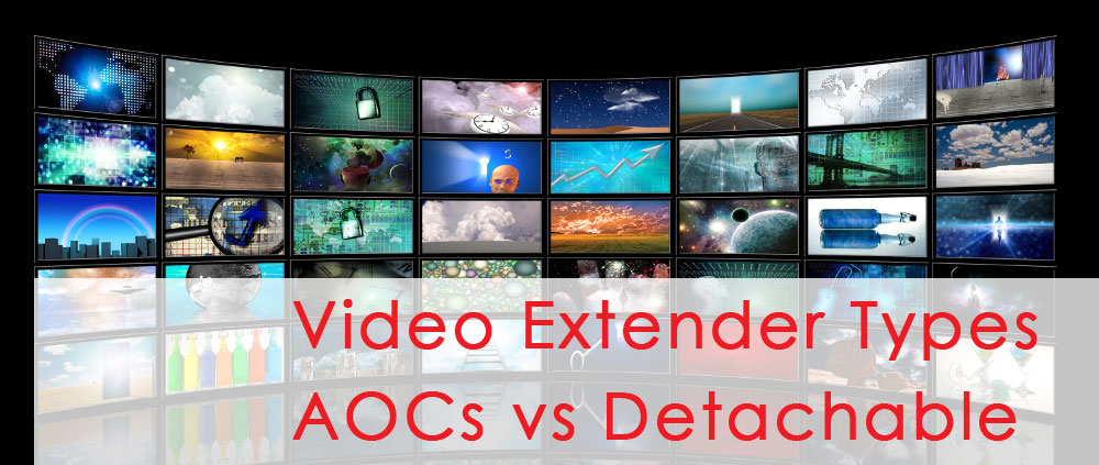 AOCs vs Detachable Fiber extenders
